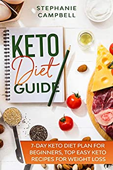 Keto Diet Guide: 7-Day Keto Diet Plan for Beginners, Top Easy Keto Recipes for Weight Loss 1