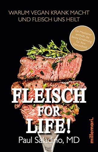 FLEISCH FOR LIFE!: Warum Vegan krank macht und Fleisch uns heilt