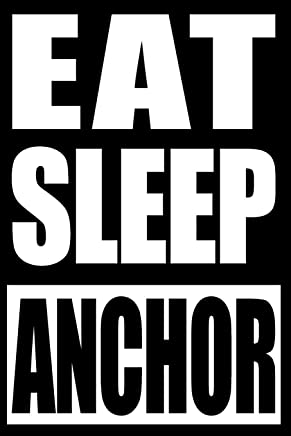 Eat Sleep Anchor - Gift Notebook for an Anchor, Blank Lined Journal: College Ruled