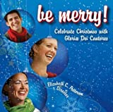Be Merry!: Celebrate Advent and Christmas with Gloriae Dei Cantores: Celebrate Christmas w...