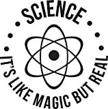 Science: It's Like Magic, But Real Sticker Decal Window Bumper Sticker Vinyl 5'