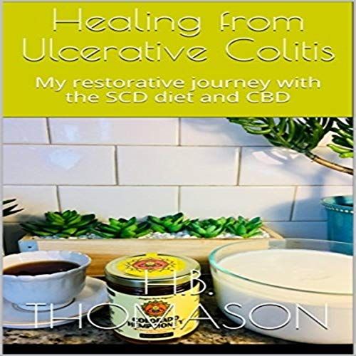 Healing from Ulcerative Colitis: My Restorative Journey with the SCD Diet and CBD audiobook cover art