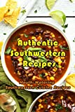 Authentic Southwestern Recipes: Mouth-Watering Southwestern Cuisine Recipes: You Know You're from the Southwest If You've Had All These Foods Book