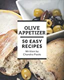 50 Easy Olive Appetizer Recipes: A Timeless Easy Olive Appetizer Cookbook