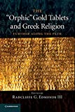 The 'Orphic' Gold Tablets and Greek Religion: Further along the Path