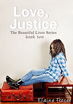 Love, Justice (The Beautiful Lives Series Book 2) by [Elaine Fraser, Steve Fraser]