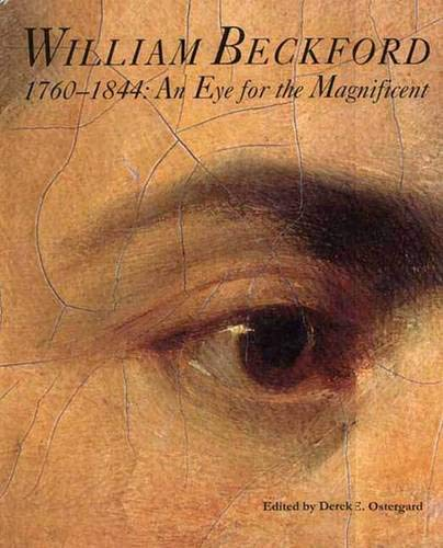 William Beckford, 1760-1844: An Eye for the Magnificent (Bard Graduate Center for Studies in the Decorative Arts, Design & Culture)