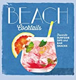 Beach Cocktails: Favorite Surfside Sips and Bar Snacks Hardcover – May 2, 2017 by Coastal Living (Author)