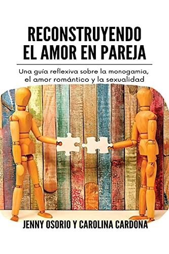 Reconstruyendo el Amor en Pareja: Una guía reflexiva sobre la monogamia, el amor romántico y la sexualidad (Familia, relaciones y sociedad)