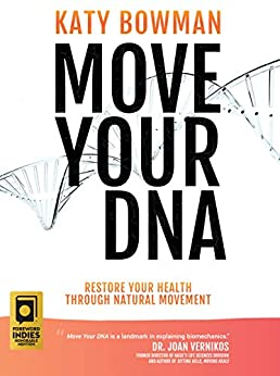 Move Your DNA: Restore Your Health Through Natural Movement Expanded Edition (Importance of Movement Pack) by [Katy Bowman]