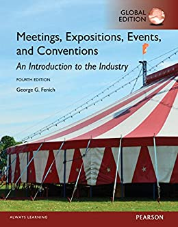 Meetings, Expositions, Events and Conventions: An Introduction to the Industry, Global Edition by [George G. Fenich]
