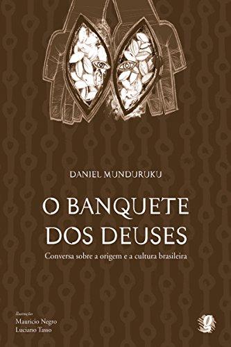 O banquete dos deuses: Conversa sobre a origem e a cultura brasileira (Daniel Munduruku)
