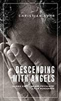 Descending With Angels: Islamic Exorcism and Psychiatry: A Film Monograph (Anthropology, Creative Practice and Ethnography (ACE))