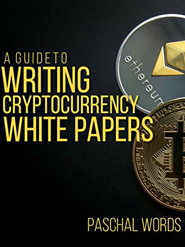 A Guide To Writing Cryptocurrency White Papers: Make Money Writing ICO White Papers (How-Tos Book 1)