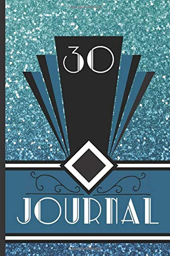 30 Journal: Record and Journal Your 30th Birthday Year to Create a Lasting Memory Keepsake (Blue Art Deco Birthday Journals, Band 30)