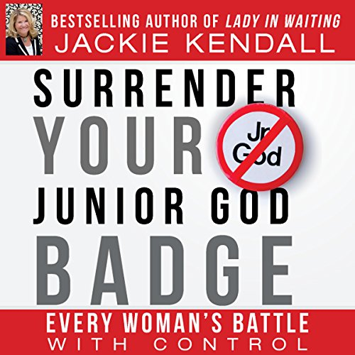 Surrender Your Junior God Badge     Every Woman's Battle with Control              By:                                                                                                                                 Jackie Kendall                               Narrated by:                                                                                                                                 Jennifer L. Vorpahl                      Length: 7 hrs and 51 mins     3 ratings     Overall 4.0