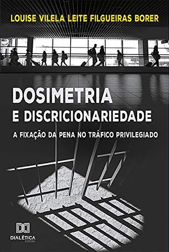 Dosimetria e Discricionariedade: a fixação da pena no tráfico privilegiado (Portuguese Edition)