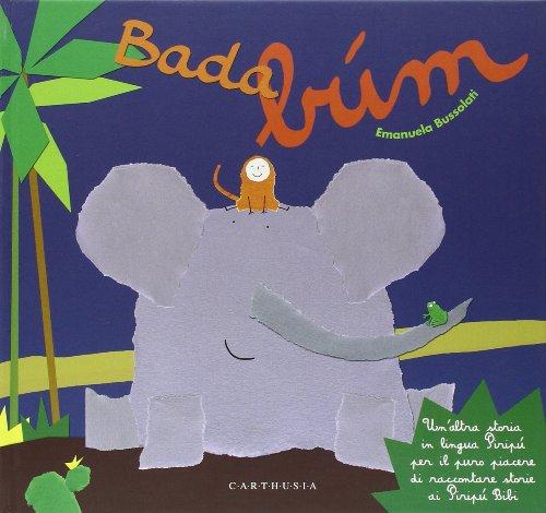 Bada... búm. Un'altra storia in lingua Piripù per il puro piacere di raccontare storie ai Piripù Bibi. Ediz. illustrata