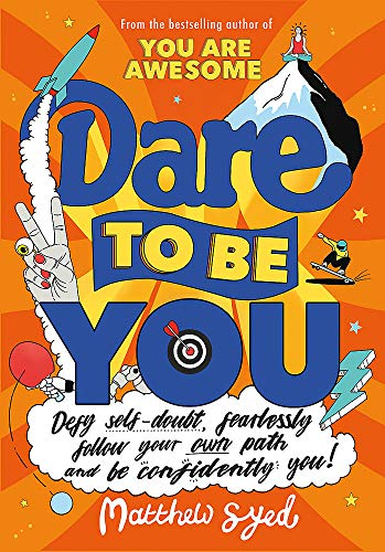 Dare to Be You: Defy Self-Doubt, Fearlessly Follow Your Own Path and Be Confidently You!