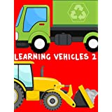 Learning Vehicles for Children 2 - Learn Trucks, Cars, Fire Engines, Police Car, Cement Mixer Truck, Bulldozer, Vehicels and more