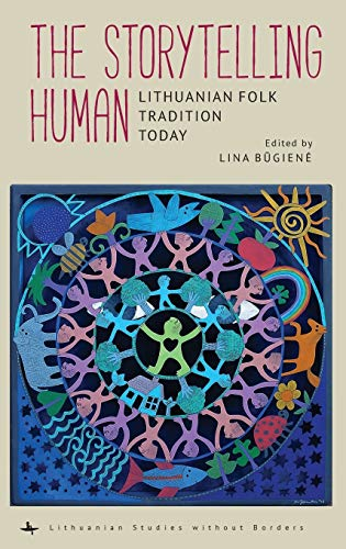 The Storytelling Human: Lithuanian Folk Tradition Today (Lithuanian Studies Without Borders)