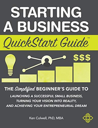 Compare Textbook Prices for Starting a Business QuickStart Guide: The Simplified Beginner's Guide to Launching a Successful Small Business, Turning Your Vision into Reality, and Achieving Your Entrepreneurial Dream Illustrated Edition ISBN 9781945051630 by Colwell PhD MBA, Ken