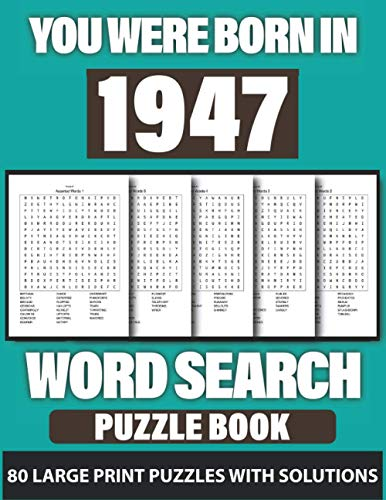 You Were Born In 1947: Word Search: Challenging Brain Exercise Word Puzzles Activity Games, 80 Word Puzzles for 80 Days and Holiday Fun with Perfect ... Who Were Born In 1947(Used Random Words)