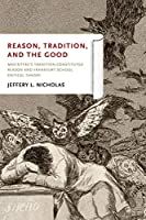 Reason, Tradition, and the Good: Macintyre's Tradition-Constituted Reason and Frankfurt School Critical Theory