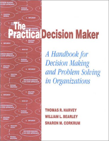 Compare Textbook Prices for The Practical Decision Maker: A Handbook for Decision Making and Problem Solving in Organizations  ISBN 0001566765471 by Thomas R. Harvey,William L. Bearley,Sharon M. Corkrum