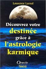 Découvrez votre destinée grâce a l'astrologie karmique de Laurence Larzul