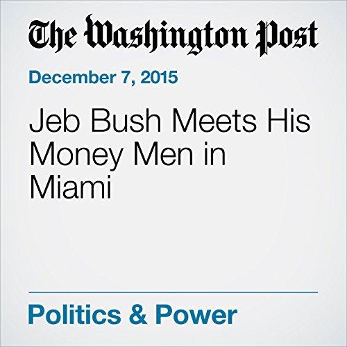 Jeb Bush Meets His Money Men in Miami cover art