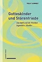 Gotteskinder Und Storenfriede: Das Spiel Und Die Weisheit Begnadeter Musiker