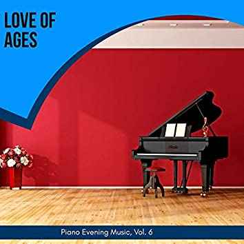 Love Of Ages - Piano Evening Music, Vol. 6