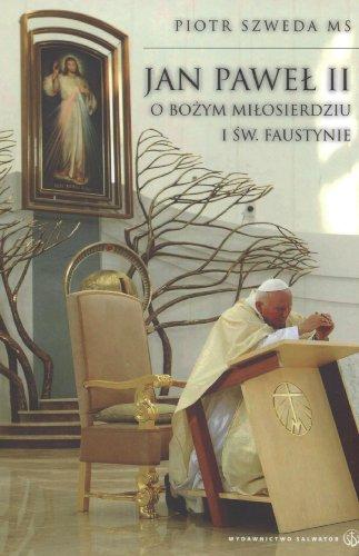 Jan Paweł II o Bożym miłosierdziu i św. Faustynie