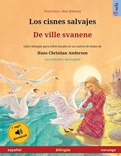 Los cisnes salvajes - De ville svanene (español - noruego): Libro bilingüe para niños basado en un cuento de hadas de Hans Christian Andersen, con ... (Sefa Libros Ilustrados En DOS Idiomas)
