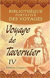 Bibliothèque portative des voyages: Traduite de l'anglais par MM. Henry et Breton. Tome 46: Voyage de Tavernier. Tome 4 (French Edition)