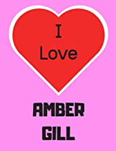 I love AMBER GILL: Notebook/notepad/diary/journal perfect gift for all fans of AMBER GILL. | 80 black lined pages | A4 | 8.5x11 inches