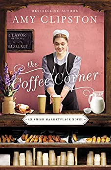 The Coffee Corner (An Amish Marketplace Novel Book 3) by [Amy Clipston]
