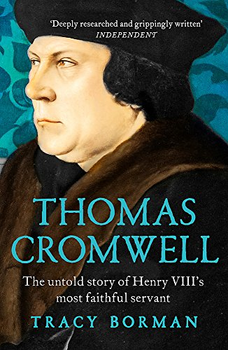 Borman, T: Thomas Cromwell: The untold story of Henry VIII's most faithful servant
