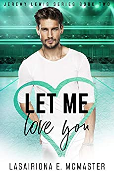 Let Me Love You (The Jeremy Lewis Series Book 2) by [Lasairiona McMaster]