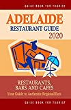 Adelaide Restaurant Guide 2020: Your Guide to Authentic Regional Eats in Adelaide, Australia (Restaurant Guide 2020)