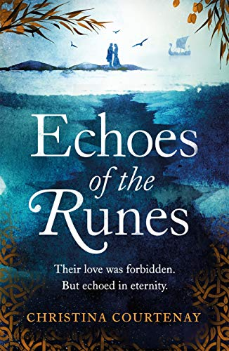 Echoes of the Runes: A sweeping, epic tale of forbidden love by [Christina Courtenay]
