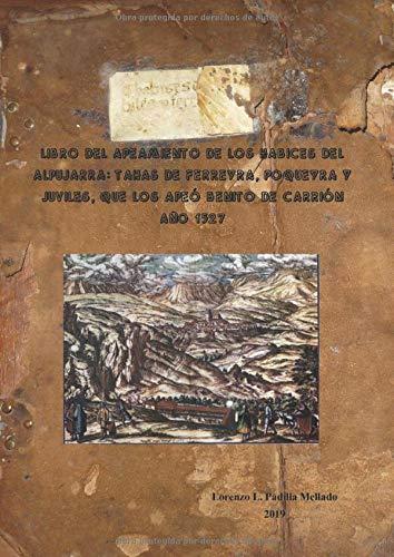Libro del Apeamiento de los habices del Alpujarra de las Tahas de Ferreyra, Poqueyra y Juviles. Año 1527.