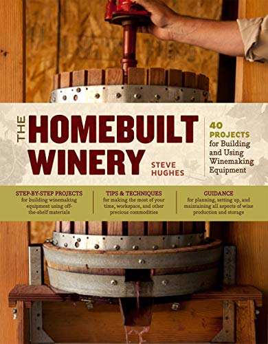 Compare Textbook Prices for The Homebuilt Winery: 43 Projects for Building and Using Winemaking Equipment 1St Edition Edition ISBN 9781603429900 by Hughes, Steve
