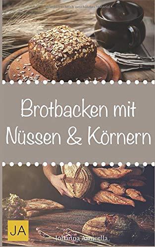 Brot backen mit Nüssen & Körnern: Lernen Sie wie Sie ihr eigenes gesundes Brot zu Hause backen können