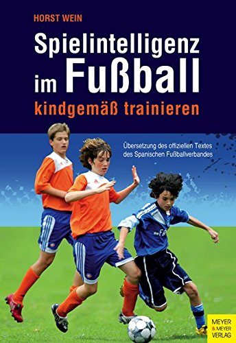 Spielintelligenz im Fußball: kindgemäß trainieren: kindgem trainieren
