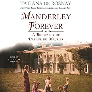 Manderley Forever     A Biography of Daphne du Maurier              Written by:                                                                                                                                 Tatiana de Rosnay                               Narrated by:                                                                                                                                 Charlotte Wright                      Length: 13 hrs and 39 mins     2 ratings     Overall 5.0