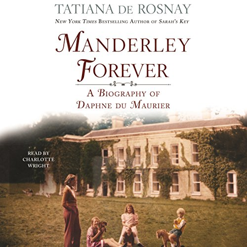 Manderley Forever     A Biography of Daphne du Maurier              By:                                                                                                                                 Tatiana de Rosnay                               Narrated by:                                                                                                                                 Charlotte Wright                      Length: 13 hrs and 39 mins     31 ratings     Overall 4.2