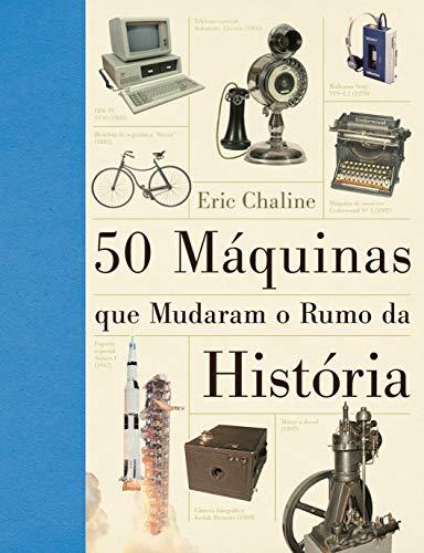 As 50 máquinas que mudaram o rumo da história