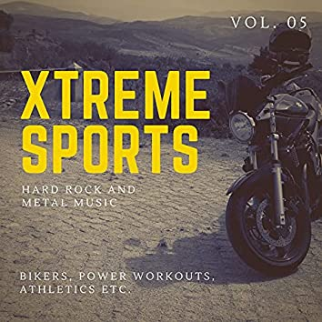 Xtreme Sports - Hard Rock And Metal Music For Bikers, Power Workouts, Athletics Etc. Vol. 05